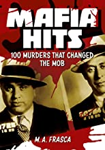 Mafia Hits: 100 Murders that changed the Mob