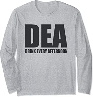 DEA Drink Every Afternoon Funny Beer Drinking Pun Long Sleeve T-Shirt