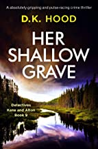 Her Shallow Grave: An absolutely gripping and pulse-racing crime thriller (Detectives Kane and Alton Book 9)