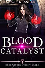 Blood Catalyst (Here Witchy Witchy Book 8)