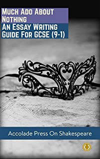 Much Ado About Nothing: Essay Writing Guide for GCSE (9-1) (Accolade GCSE Guides Book 10)