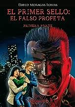 El Primer sello: El falso profeta. Primera parte.: Saga de los 7 sellos del Apocalipsis. (Spanish Edition)