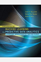 Fundamentals of Machine Learning for Predictive Data Analytics: Algorithms, Worked Examples, and Case Studies Kindle Edition