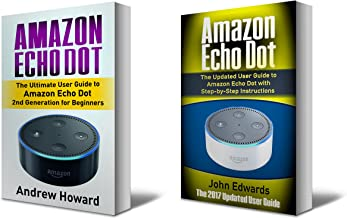 Amazon Echo Dot: The Ultimate User Guide to Amazon Echo Dot for Beginners and Advanced Users (Amazon Echo Dot, user manual, step-by-step guide, Amazon ... device) (Echo, internet, guide Book 1)