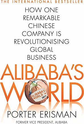 Alibaba's World: How One Remarkable Chinese Company Is Changing the Face of Global Business (English Edition)