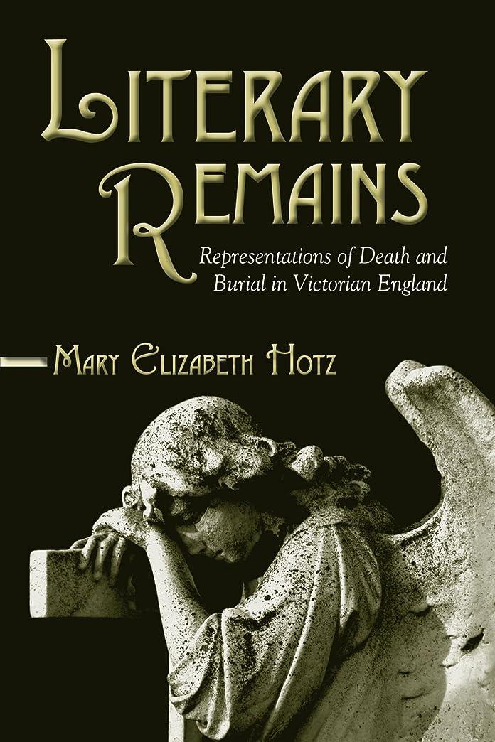 歌スカウト比率Literary Remains: Representations of Death and Burial in Victorian England (Suny Series, Studies in the Long Nineteenth Century)