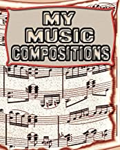 My Music Compositions: 122 Pages, Blank Journal - Notebook To Write In, Blank Sheet Music Pages Alternating With Ruled Lined Paper, Ideal Music Student Gift (School Notebooks)