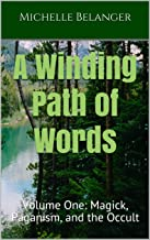 A Winding Path of Words: Volume One: Magick, Paganism, and the Occult (Collected Articles 1994-2004 Book 1)