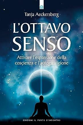 Lottavo senso: Attivare l'espansione della coscienza e l'autoguarigione