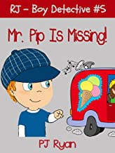 RJ - Boy Detective #5: Mr. Pip Is Missing! (a fun short story mystery for children ages 9-12)