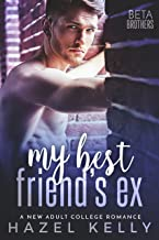 My Best Friend's Ex: A New Adult College Romance (Beta Brothers Book 1)