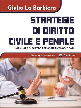 Strategie di Diritto Civile e Penale: manuale di diritto per aspiranti avvocati