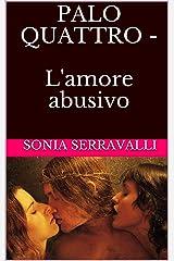 PALO QUATTRO - L'amore abusivo: L'amore abusivo Formato Kindle