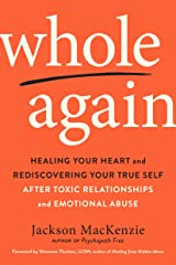 Whole Again: Healing Your Heart and Rediscovering Your True Self After Toxic Relationships and Emotional Abuse Kindle Edition