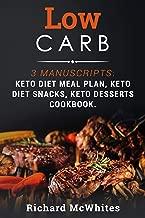 LOW CARB: 3 Manuscripts: Keto Diet Meal Plan, Keto Diet Snacks, Keto Desserts Cookbook (Ultimate Ketogenic Diet 6)