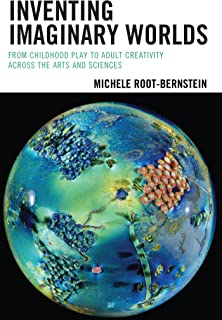 Inventing Imaginary Worlds: From Childhood Play to Adult Creativity Across the Arts and Sciences