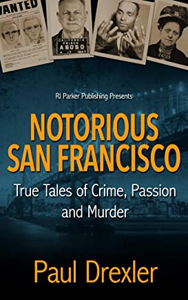 Notorious San Francisco: True Tales of Crime, Passion and Murder (English Edition)