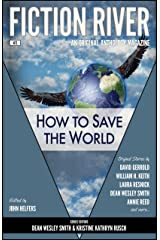 Fiction River: How to Save the World (Fiction River: An Original Anthology Magazine Book 2) Kindle Edition