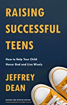 Raising Successful Teens: How to Help Your Child Honor God and Live Wisely