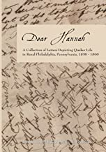 Dear Hannah: A Collection of Letters Depicting Quaker Life in Rural Philadelphia, Pennsylvania, 1850-1860
