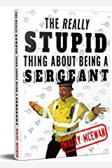 The really STUPID thing about being a SERGEANT Kindle Edition