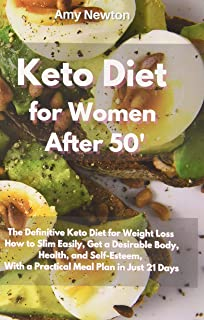Keto Diet for Women After 50: The Definitive Keto Diet for Weight Loss How to Slim Easily, get a Desirable Body, Reboot yo...