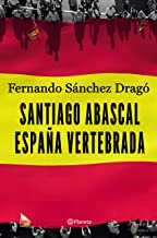 Santiago Abascal. España vertebrada (No Ficción)