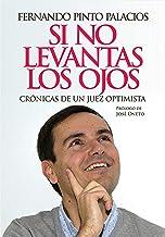 Si no levantas los ojos: Crónicas de un juez optimista (Spanish Edition)