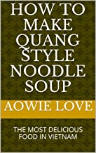 HOW TO MAKE QUANG STYLE NOODLE SOUP : THE MOST DELICIOUS FOOD IN VIETNAM