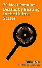 Focus On: 70 Most Popular Deaths by Beating in the United States: Emmett Till, Bob Crane, Matthew Shepard, Lloyd Avery II, Anthony Spilotro, Donald Harvey, ... Murders, Murder of Jasmine Fiore, etc.