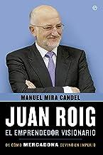 Juan Roig, El Emprendedor Visionario. De Como Mercadona