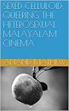 SEXED CELLULOID: QUEERING THE HETEROSEXUAL MALAYALAM CINEMA