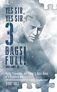 Yes Sir, Yes Sir, 3 Bags Full! Volume II: Flying, Friendship, and Trying to Make Sense of a Senseless War