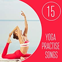 15 Yoga Practise Songs: Healing Nature Melody, Chakra, Deep Meditation and Contemplation, Mantra, Keep Inner Balance, New Age Music for Yoga
