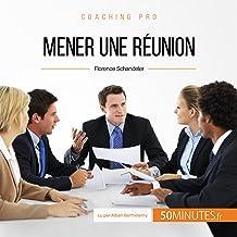 Mener une réunion. Les étapes-clés pour un meeting d'équipe efficace: Coaching pro 17