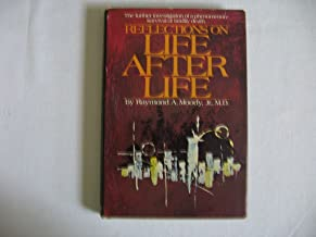 Reflections On Life After Life - The Further Investigation of a Phenomenon-Survival of Bodily Death
