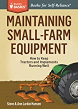 Maintaining Small-Farm Equipment: How to Keep Tractors and Implements Running Well. A Storey BASICS® Title (English Edition)