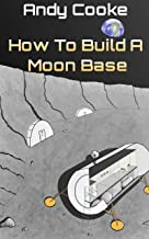 How To Build A Moonbase