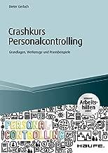 Crashkurs Personalcontrolling - inkl. Arbeitshilfen online: Grundlagen, Werkzeuge und Praxisbeispiele (Haufe Fachbuch) (German Edition)