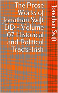 The Prose Works of Jonathan Swift DD - Volume 07 Historical and Political Tracts-Irish (English Edition)