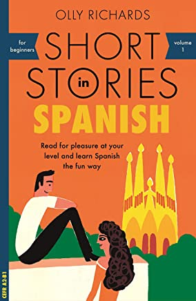 Short Stories in Spanish for Beginners: Read for pleasure at your level, expand your vocabulary and learn Spanish the fun way! (Foreign Language Graded Reader Series Book 1) (English Edition)
