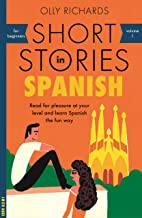 Short Stories in Spanish for Beginners: Read for pleasure at your level, expand your vocabulary and learn Spanish the fun ...