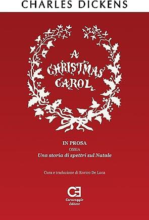 A Christmas Carol. In prosa, ossia, una storia di spettri sul Natale. Traduzione in italiano integrale e annotata (I Classici Ritrovati Vol. 1)