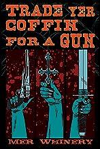 Trade Yer Coffin For A Gun
