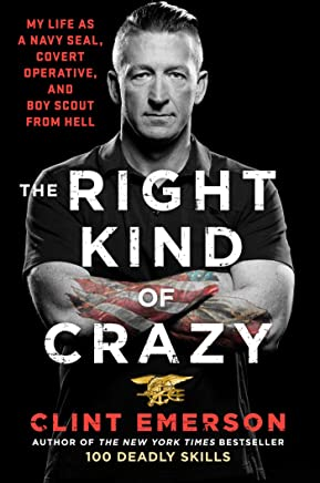 The Right Kind of Crazy: My Life as a Navy SEAL, Covert Operative, and Boy Scout from Hell (English Edition)