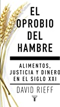El oprobio del hambre: Alimentos, justicia y dinero en el siglo XXI (Spanish Edition)