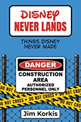 Disney Never Lands: Things Disney Never Made Kindle Edition