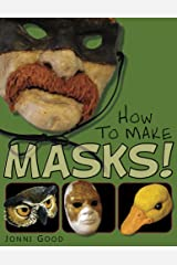 How to Make Masks: Easy New Way to Make a Mask for Masquerade, Halloween and Dress-Up Fun, With Just Two Layers of Fast-Setting Paper Mache Kindle Edition