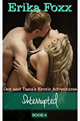 Interrupted (Dex and Tasia's Erotic Adventures Book 4) Kindle Edition