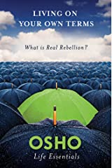 Living on Your Own Terms: What Is Real Rebellion? (Osho Life Essentials) Kindle Edition